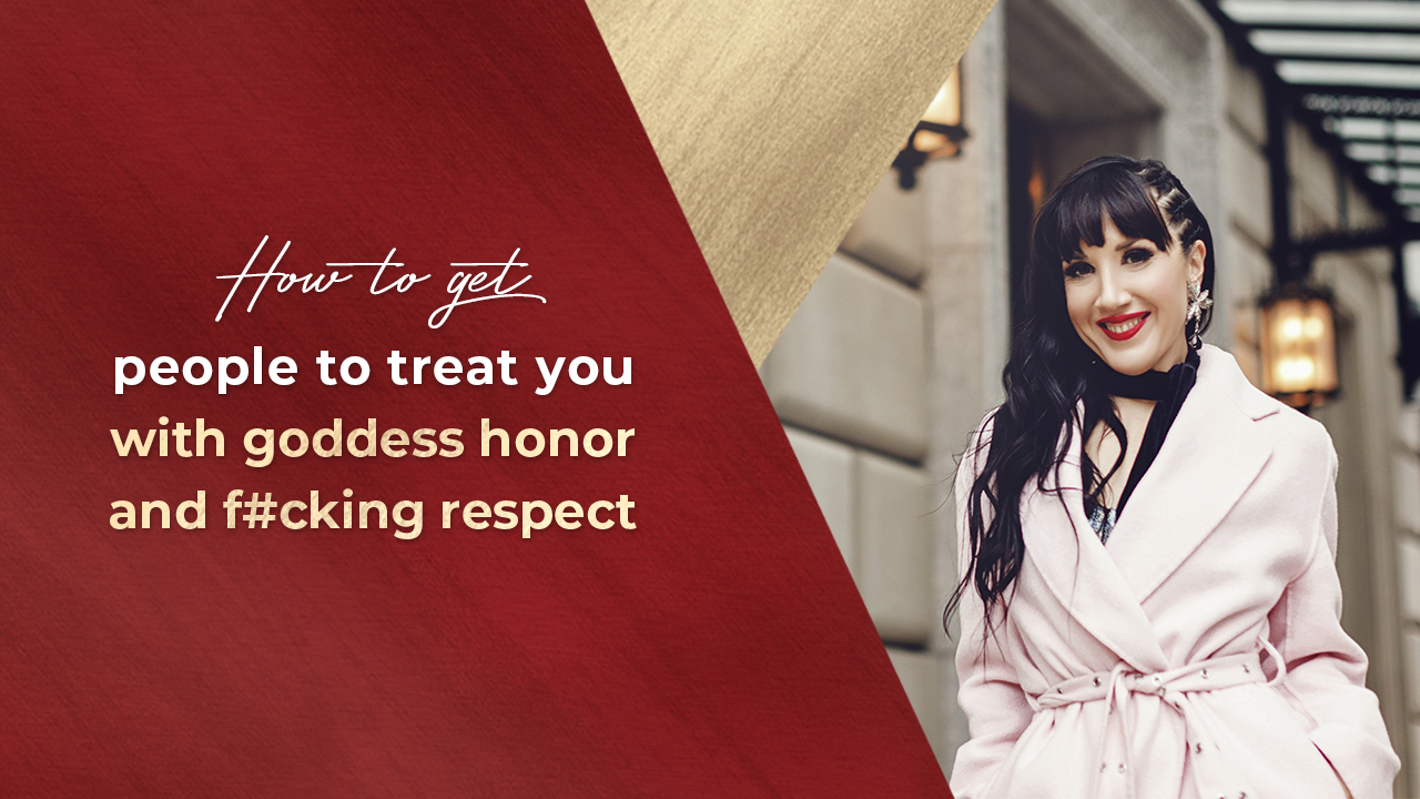 How to get people to treat you with goddess honor and f#cking respect